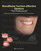 "Mandibular Suction-Effective Denture ""The Professional"" Clinical and Laboratory Technique for Class I/II/III with Aesthetics"
